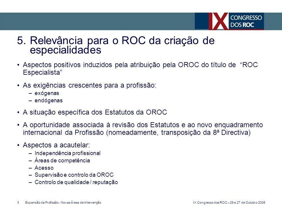 IX Congresso dos ROC – 26 e 27 de Outubro 2006 8Expansão da Profissão - Novas Áreas de Intervenção Aspectos positivos induzidos pela atribuição pela O