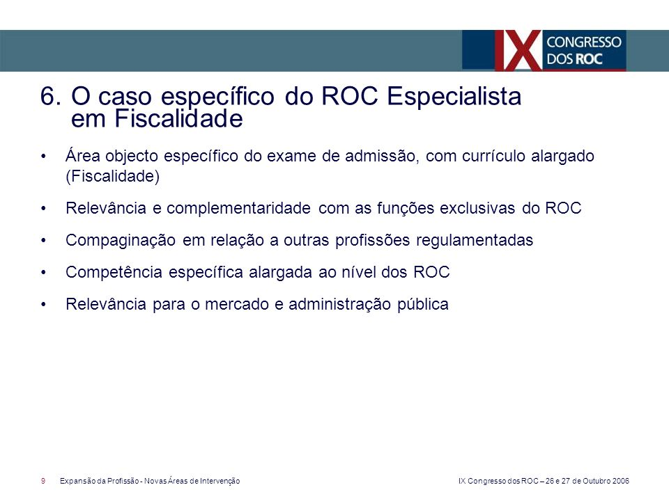 IX Congresso dos ROC – 26 e 27 de Outubro 2006 9Expansão da Profissão - Novas Áreas de Intervenção Área objecto específico do exame de admissão, com c