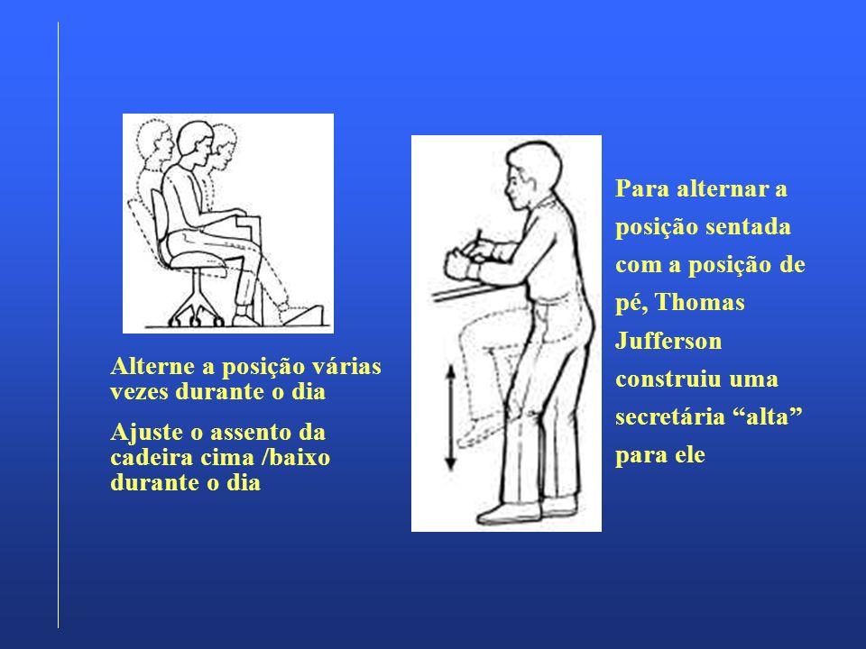 Alterne a posição várias vezes durante o dia Ajuste o assento da cadeira cima /baixo durante o dia Para alternar a posição sentada com a posição de pé