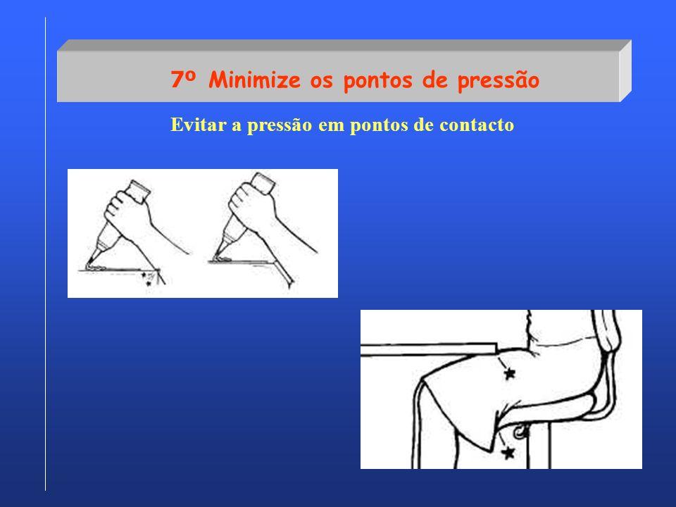 7º Minimize os pontos de pressão Evitar a pressão em pontos de contacto