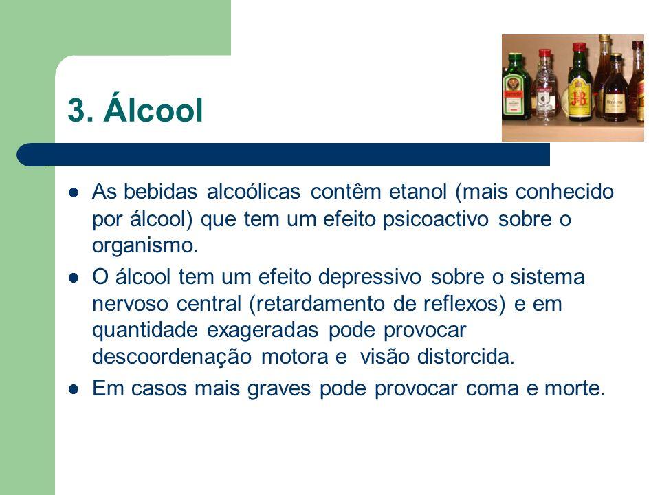 3. Álcool As bebidas alcoólicas contêm etanol (mais conhecido por álcool) que tem um efeito psicoactivo sobre o organismo. O álcool tem um efeito depr