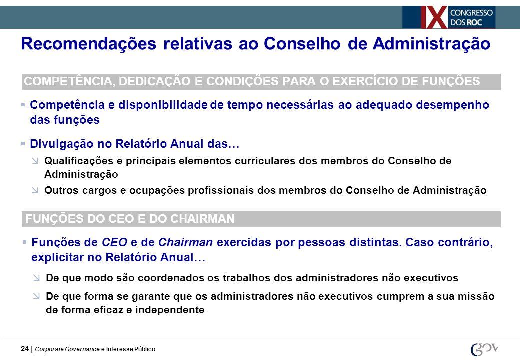 24 | Corporate Governance e Interesse Público Recomendações relativas ao Conselho de Administração COMPETÊNCIA, DEDICAÇÃO E CONDIÇÕES PARA O EXERCÍCIO