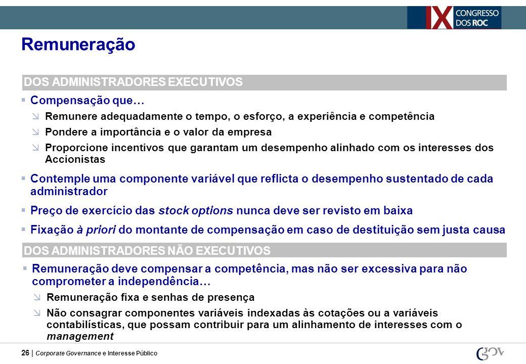 26 | Corporate Governance e Interesse Público Remuneração DOS ADMINISTRADORES EXECUTIVOS Compensação que… Remunere adequadamente o tempo, o esforço, a