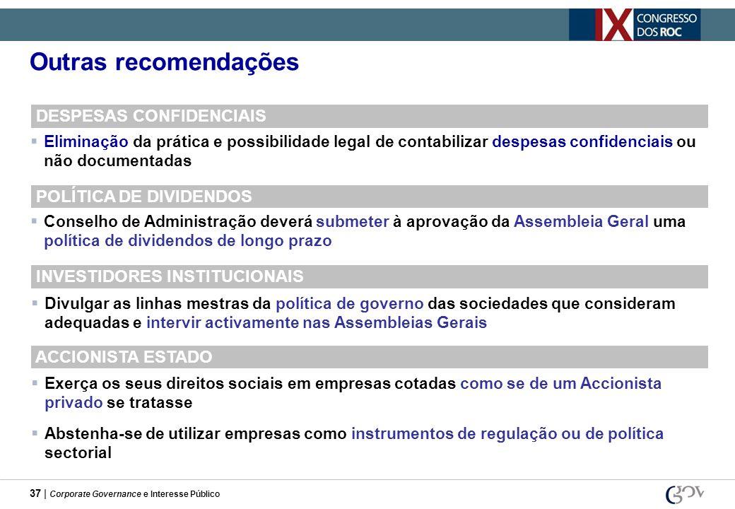 37 | Corporate Governance e Interesse Público Outras recomendações DESPESAS CONFIDENCIAIS Eliminação da prática e possibilidade legal de contabilizar