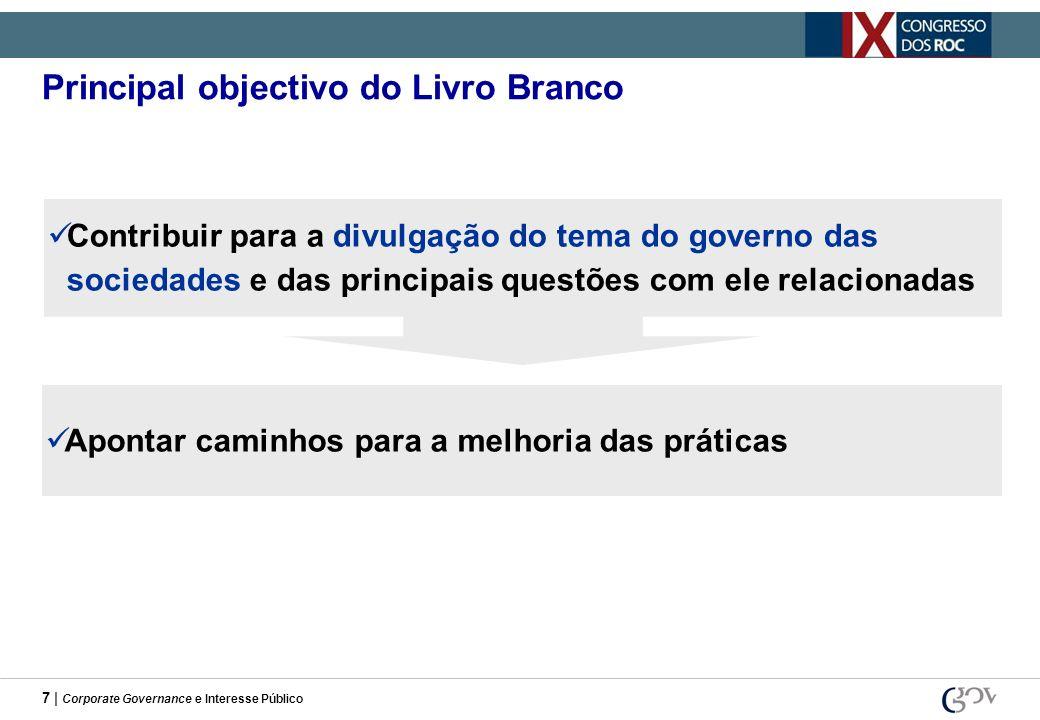 7 | Corporate Governance e Interesse Público Principal objectivo do Livro Branco Contribuir para a divulgação do tema do governo das sociedades e das