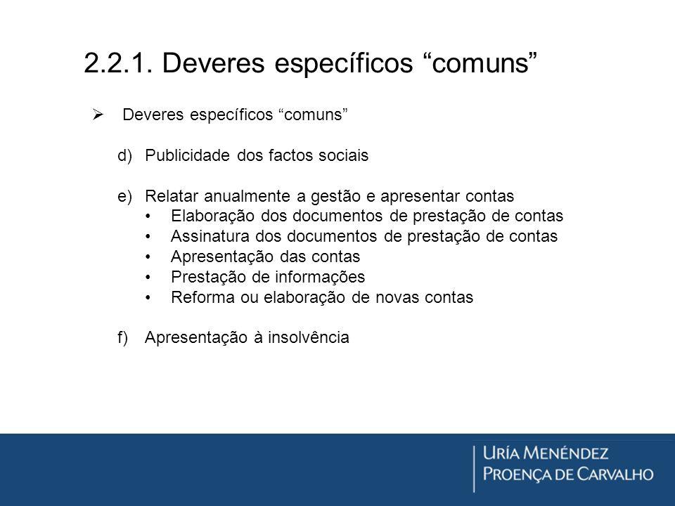 2.2.1. Deveres específicos comuns Deveres específicos comuns d)Publicidade dos factos sociais e)Relatar anualmente a gestão e apresentar contas Elabor