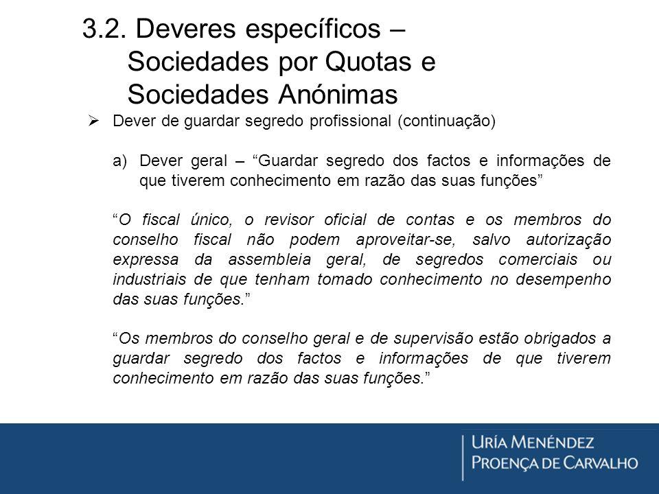 3.2. Deveres específicos – Sociedades por Quotas e Sociedades Anónimas Dever de guardar segredo profissional (continuação) a)Dever geral – Guardar seg