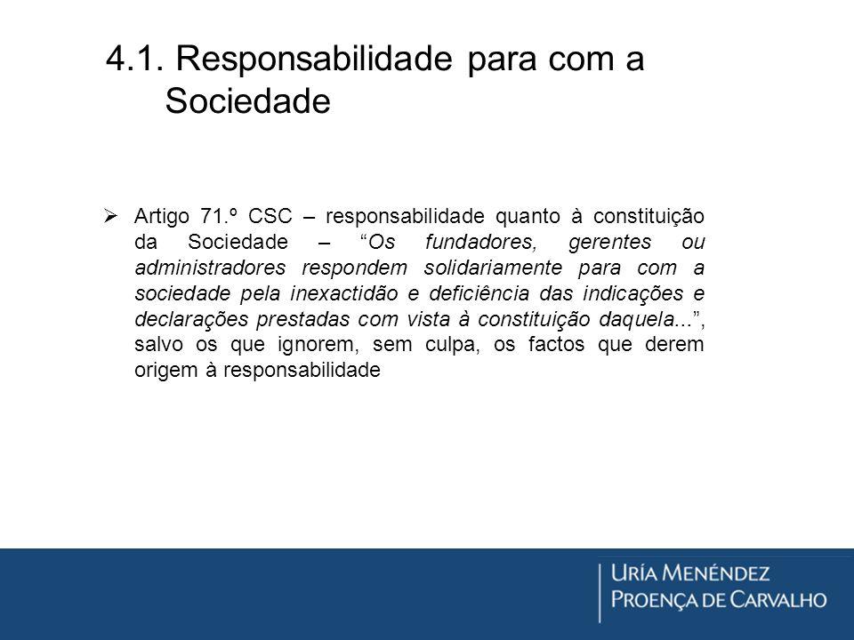 4.1. Responsabilidade para com a Sociedade Artigo 71.º CSC – responsabilidade quanto à constituição da Sociedade – Os fundadores, gerentes ou administ