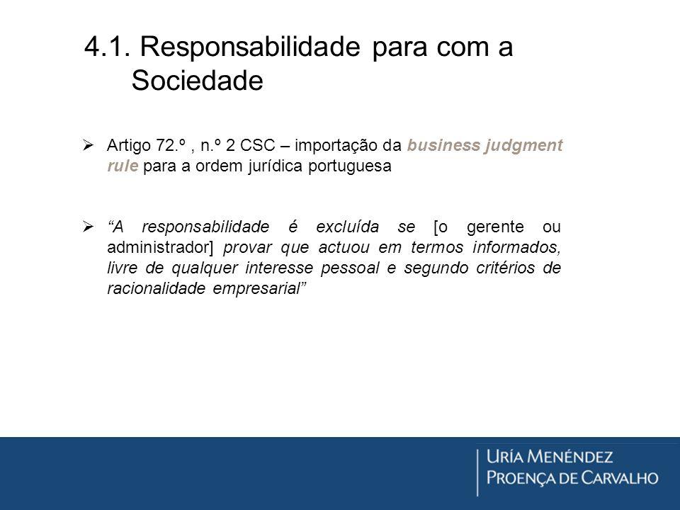 4.1. Responsabilidade para com a Sociedade Artigo 72.º, n.º 2 CSC – importação da business judgment rule para a ordem jurídica portuguesa A responsabi