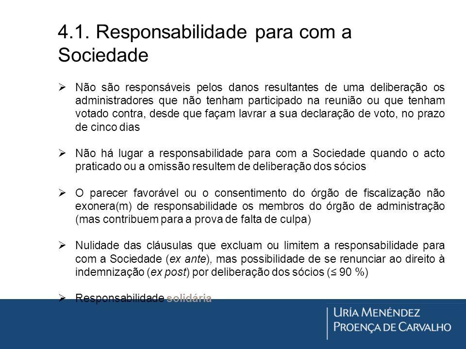 4.1. Responsabilidade para com a Sociedade Não são responsáveis pelos danos resultantes de uma deliberação os administradores que não tenham participa