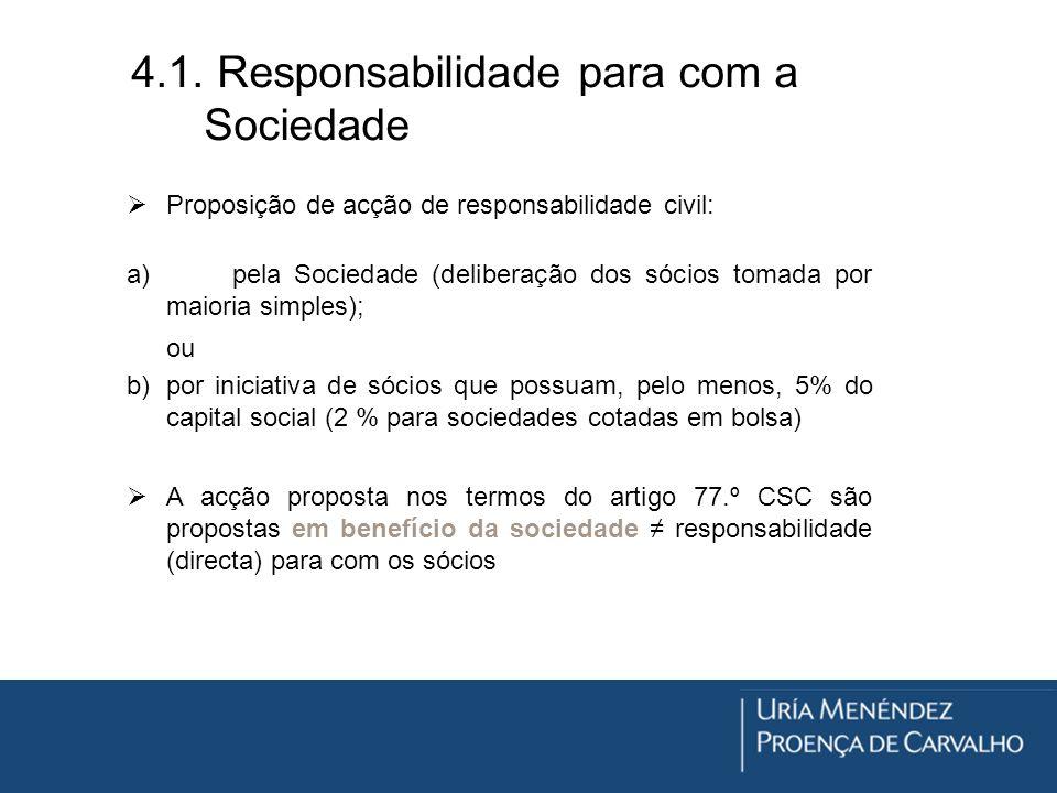 4.1. Responsabilidade para com a Sociedade Proposição de acção de responsabilidade civil: a)pela Sociedade (deliberação dos sócios tomada por maioria