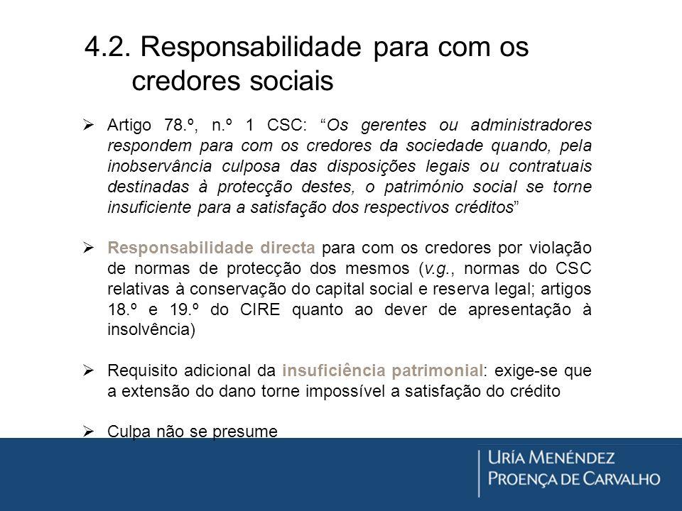 4.2. Responsabilidade para com os credores sociais Artigo 78.º, n.º 1 CSC: Os gerentes ou administradores respondem para com os credores da sociedade