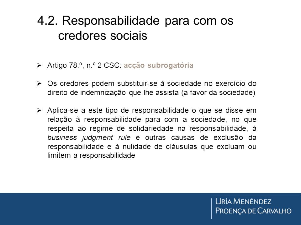 4.2. Responsabilidade para com os credores sociais Artigo 78.º, n.º 2 CSC: acção subrogatória Os credores podem substituir-se à sociedade no exercício