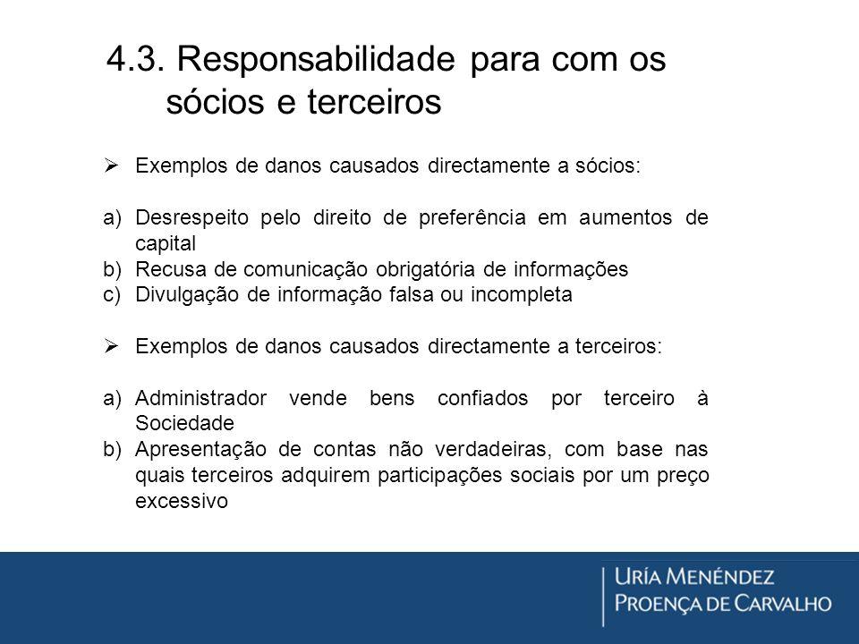 4.3. Responsabilidade para com os sócios e terceiros Exemplos de danos causados directamente a sócios: a)Desrespeito pelo direito de preferência em au