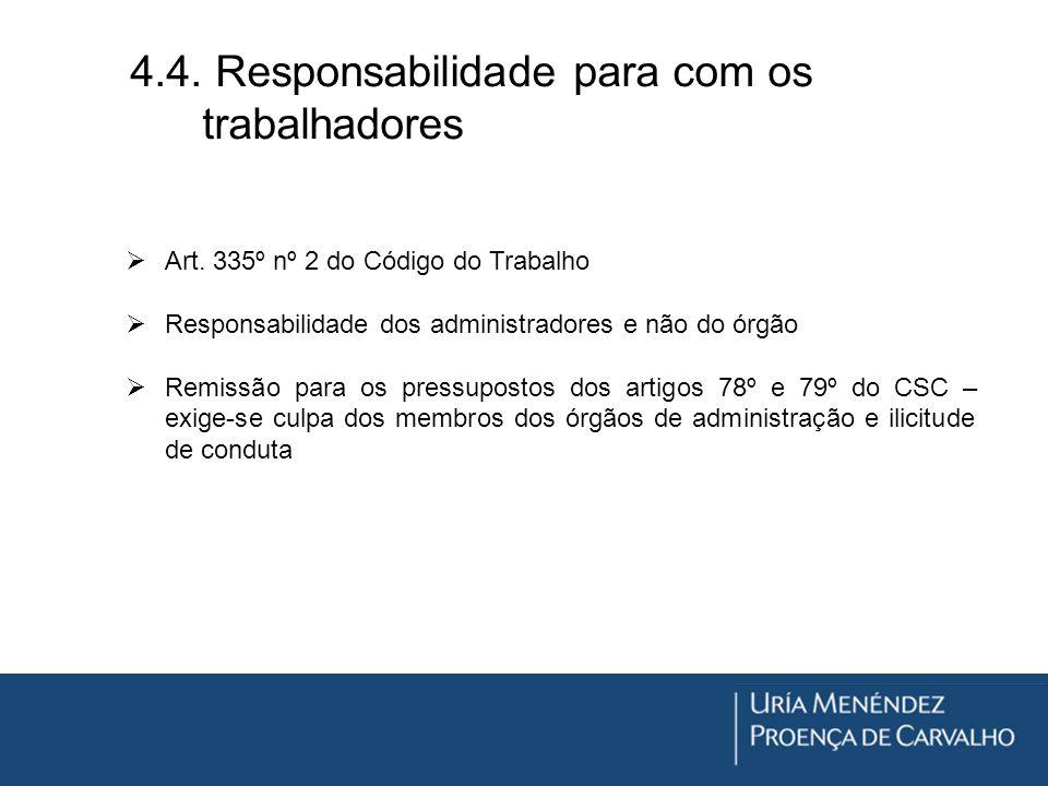 4.4. Responsabilidade para com os trabalhadores Art. 335º nº 2 do Código do Trabalho Responsabilidade dos administradores e não do órgão Remissão para