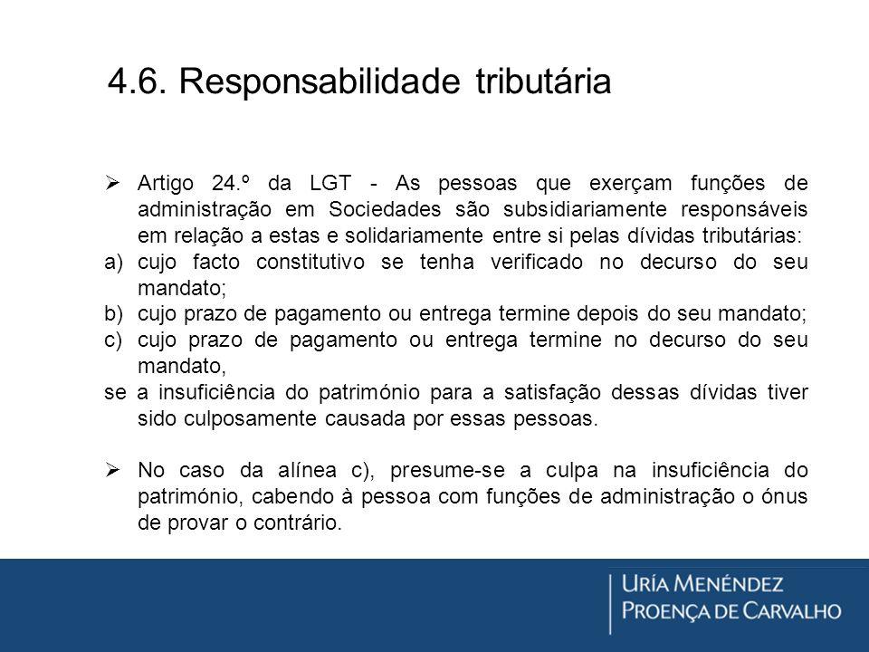 4.6. Responsabilidade tributária Artigo 24.º da LGT - As pessoas que exerçam funções de administração em Sociedades são subsidiariamente responsáveis