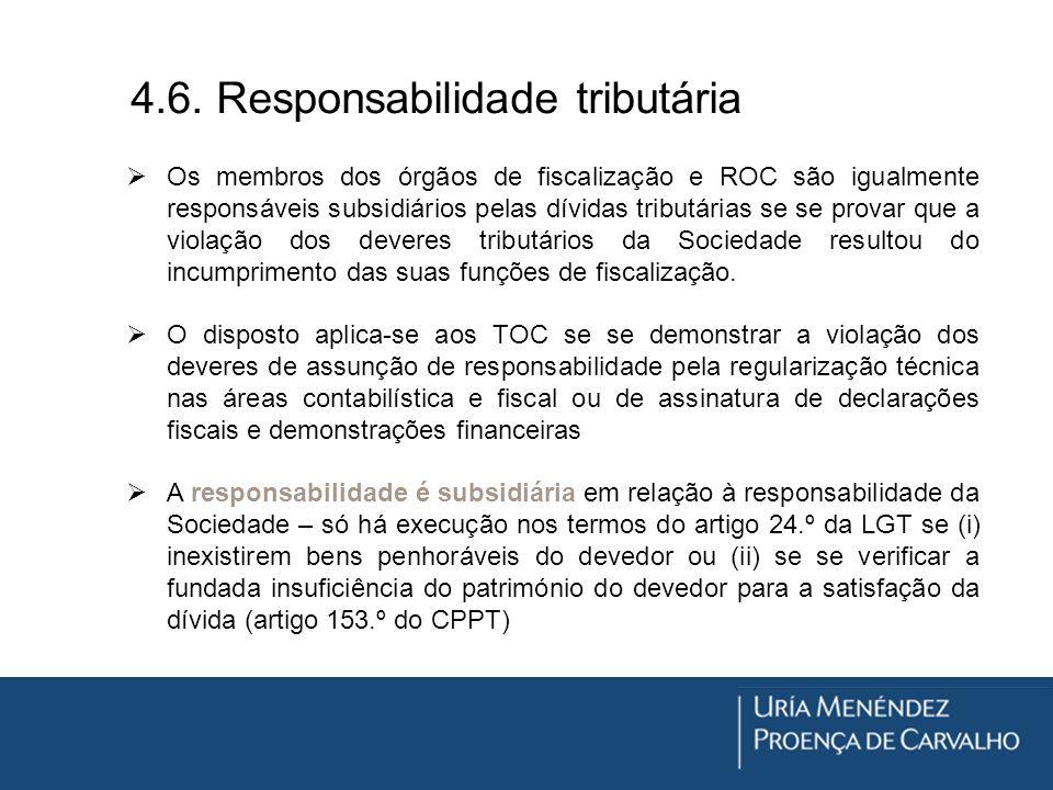 4.6. Responsabilidade tributária Os membros dos órgãos de fiscalização e ROC são igualmente responsáveis subsidiários pelas dívidas tributárias se se