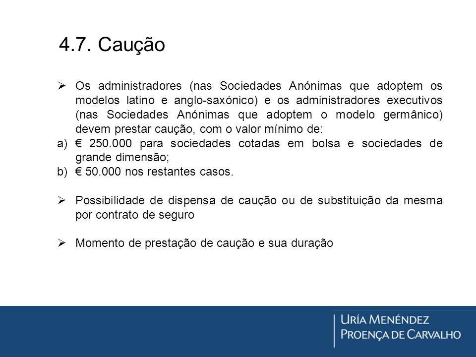 4.7. Caução Os administradores (nas Sociedades Anónimas que adoptem os modelos latino e anglo-saxónico) e os administradores executivos (nas Sociedade