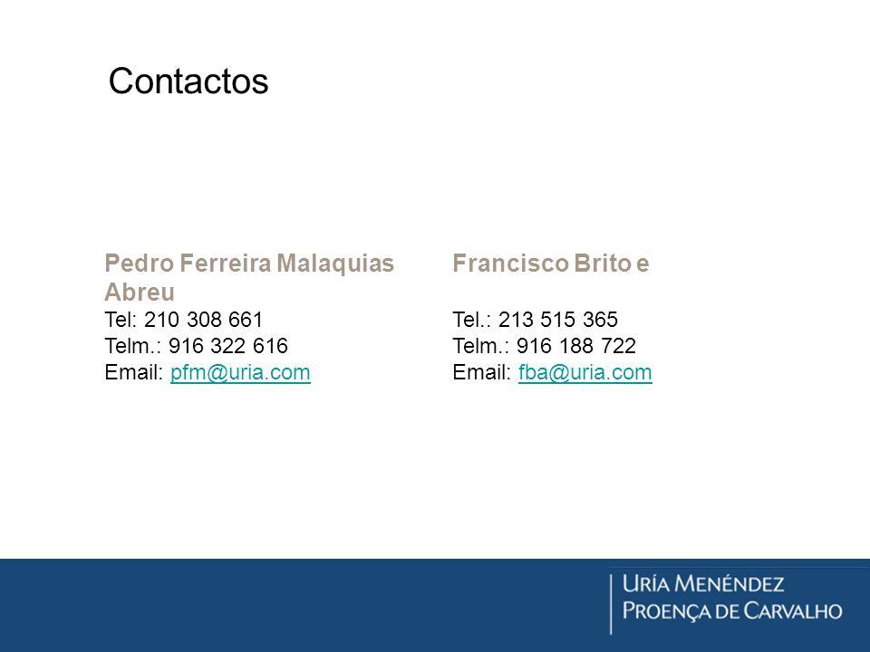 Contactos Pedro Ferreira MalaquiasFrancisco Brito e Abreu Tel: 210 308 661 Tel.: 213 515 365 Telm.: 916 322 616 Telm.: 916 188 722 Email: pfm@uria.com