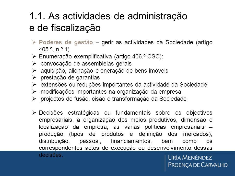 1.1. As actividades de administração e de fiscalização Poderes de gestão – gerir as actividades da Sociedade (artigo 405.º, n.º 1) Enumeração exemplif