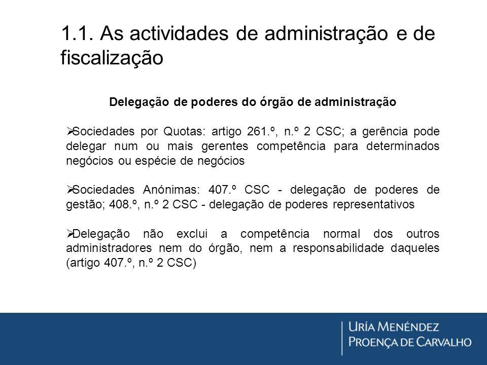 1.1. As actividades de administração e de fiscalização Delegação de poderes do órgão de administração Sociedades por Quotas: artigo 261.º, n.º 2 CSC;