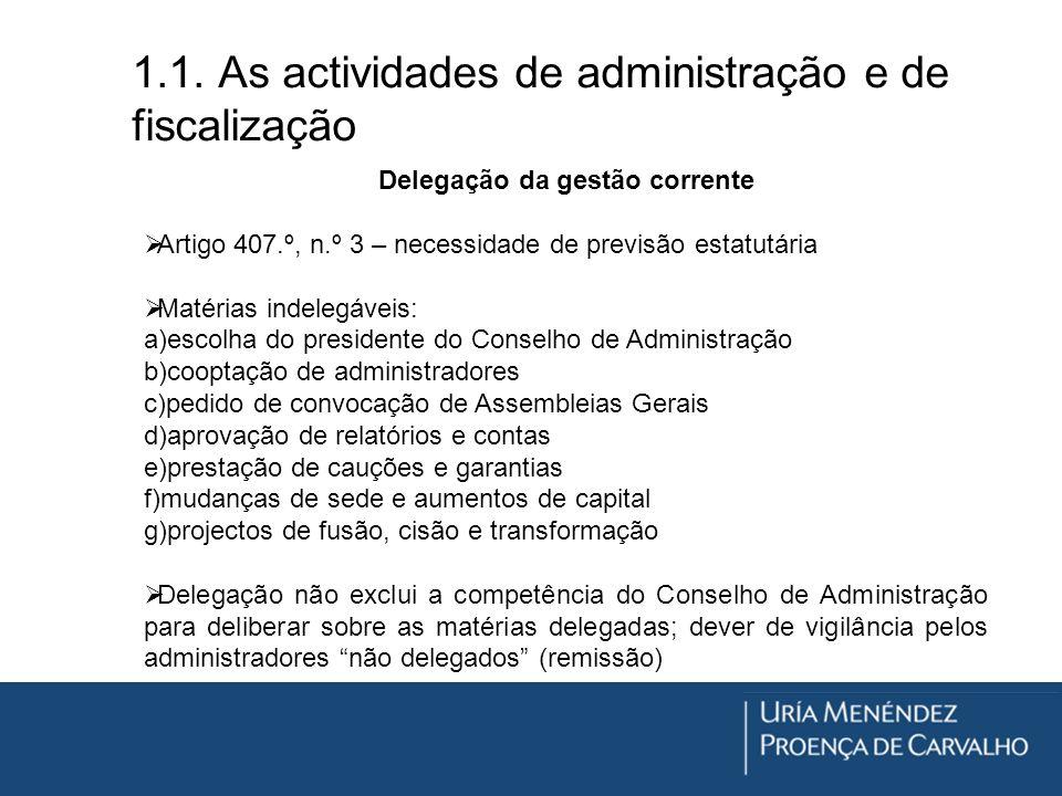 1.1. As actividades de administração e de fiscalização Delegação da gestão corrente Artigo 407.º, n.º 3 – necessidade de previsão estatutária Matérias