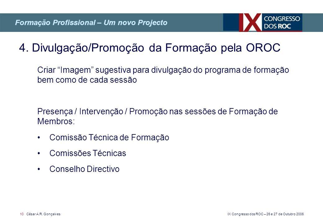 IX Congresso dos ROC – 26 e 27 de Outubro 2006 10 César A.R. Gonçalves Criar Imagem sugestiva para divulgação do programa de formação bem como de cada