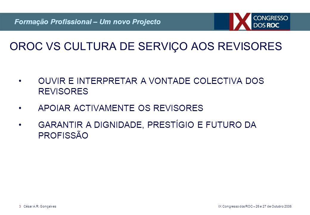 IX Congresso dos ROC – 26 e 27 de Outubro 2006 3 César A.R. Gonçalves OUVIR E INTERPRETAR A VONTADE COLECTIVA DOS REVISORES APOIAR ACTIVAMENTE OS REVI