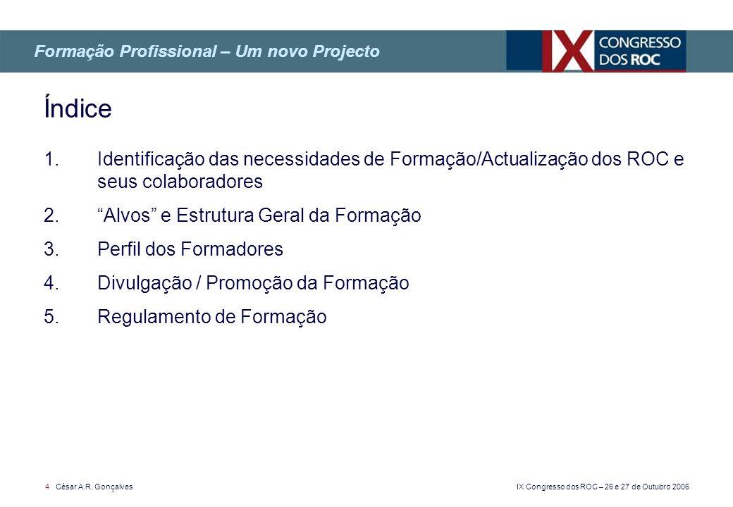 IX Congresso dos ROC – 26 e 27 de Outubro 2006 4 César A.R. Gonçalves 1. Identificação das necessidades de Formação/Actualização dos ROC e seus colabo