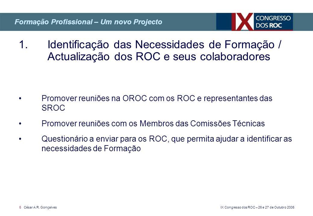 IX Congresso dos ROC – 26 e 27 de Outubro 2006 5 César A.R. Gonçalves Promover reuniões na OROC com os ROC e representantes das SROC Promover reuniões
