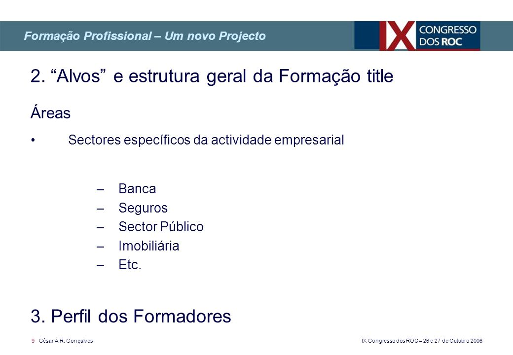 IX Congresso dos ROC – 26 e 27 de Outubro 2006 9 César A.R. Gonçalves Áreas Sectores específicos da actividade empresarial –Banca –Seguros –Sector Púb