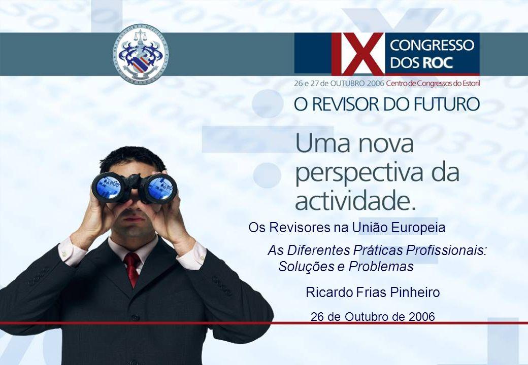 IX Congresso dos ROC – 26 e 27 de Outubro 2006 1Os Revisores na União Europeia - As Diferentes Práticas Profissionais: Problemas e Soluções Os Revisores na União Europeia As Diferentes Práticas Profissionais: Soluções e Problemas Ricardo Frias Pinheiro 26 de Outubro de 2006