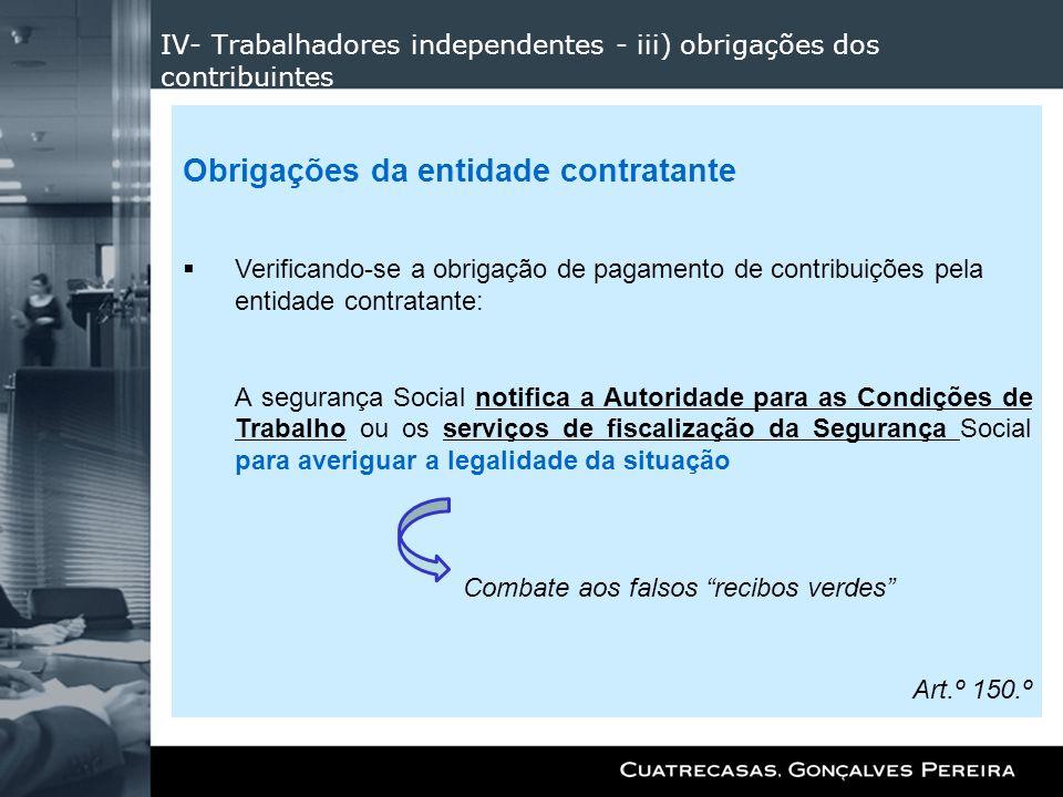 IV- Trabalhadores independentes - iii) obrigações dos contribuintes Obrigações da entidade contratante Verificando-se a obrigação de pagamento de cont