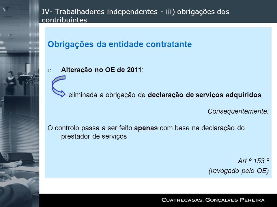 IV- Trabalhadores independentes - iii) obrigações dos contribuintes Obrigações da entidade contratante o Alteração no OE de 2011: eliminada a obrigaçã