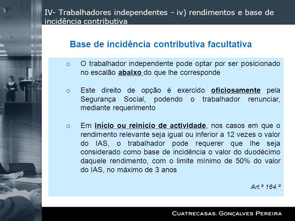 IV- Trabalhadores independentes - iv) rendimentos e base de incidência contributiva o O trabalhador independente pode optar por ser posicionado no esc
