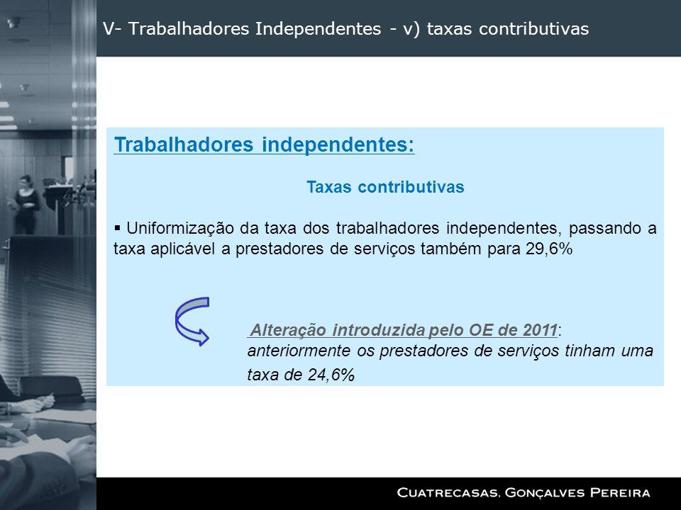 V- Trabalhadores Independentes - v) taxas contributivas Trabalhadores independentes: Taxas contributivas Uniformização da taxa dos trabalhadores indep