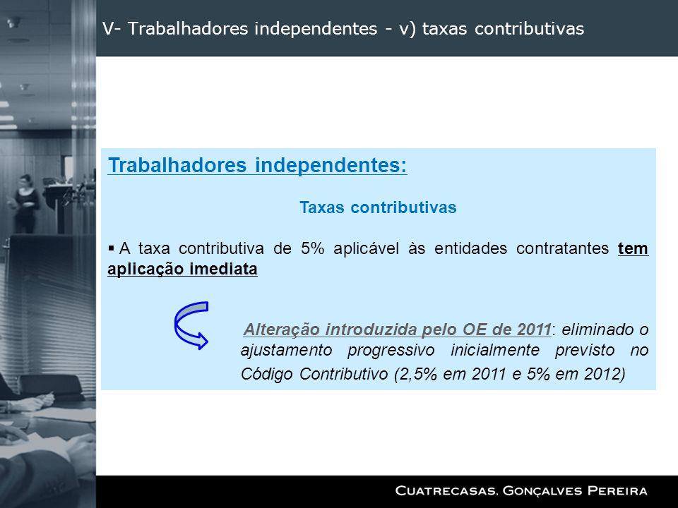 V- Trabalhadores independentes - v) taxas contributivas Trabalhadores independentes: Taxas contributivas A taxa contributiva de 5% aplicável às entida