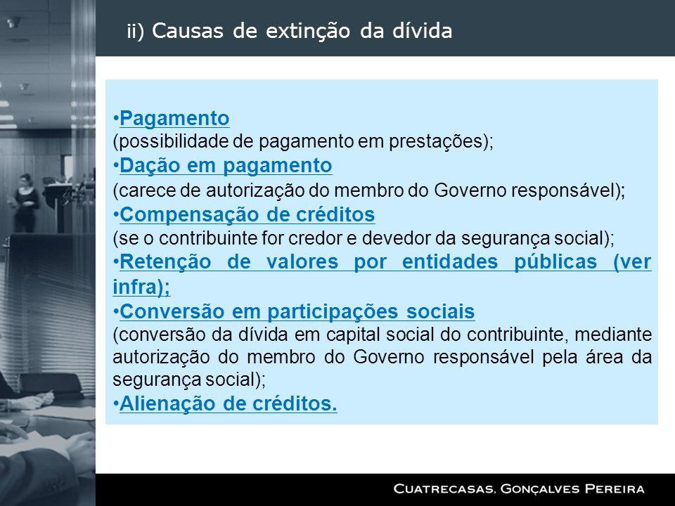 ii) Causas de extinção da dívida Pagamento (possibilidade de pagamento em prestações); Dação em pagamento (carece de autorização do membro do Governo