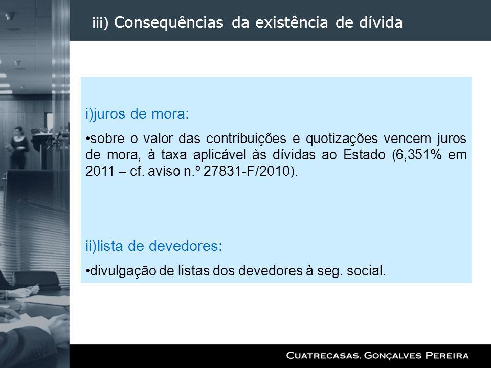 iii) Consequências da existência de dívida i)juros de mora: sobre o valor das contribuições e quotizações vencem juros de mora, à taxa aplicável às dí