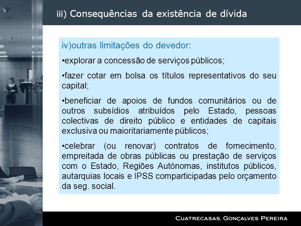 iii) Consequências da existência de dívida iv)outras limitações do devedor: explorar a concessão de serviços públicos; fazer cotar em bolsa os títulos