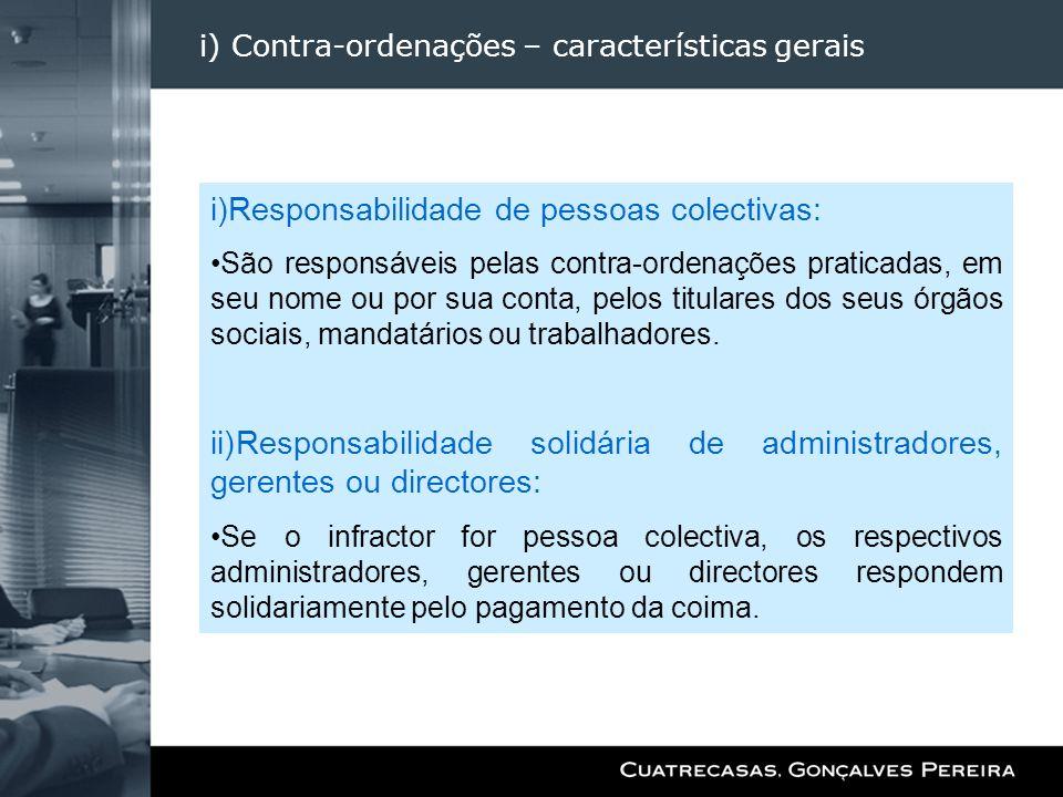i) Contra-ordenações – características gerais i)Responsabilidade de pessoas colectivas: São responsáveis pelas contra-ordenações praticadas, em seu no