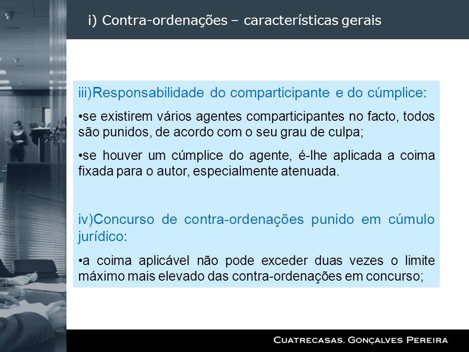 i) Contra-ordenações – características gerais iii)Responsabilidade do comparticipante e do cúmplice: se existirem vários agentes comparticipantes no f