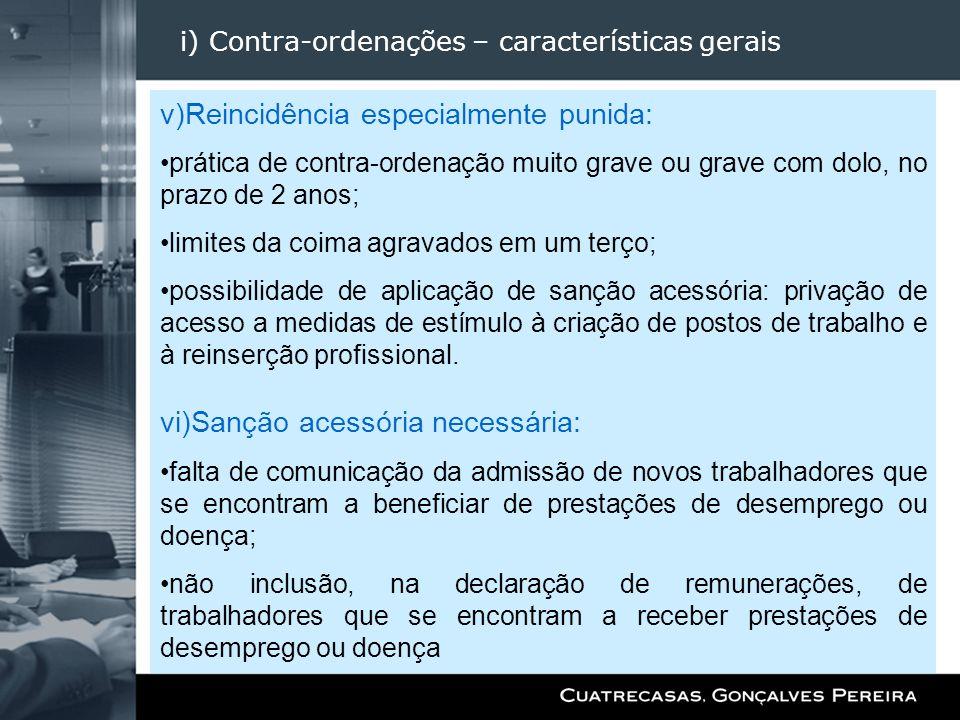 i) Contra-ordenações – características gerais v)Reincidência especialmente punida: prática de contra-ordenação muito grave ou grave com dolo, no prazo