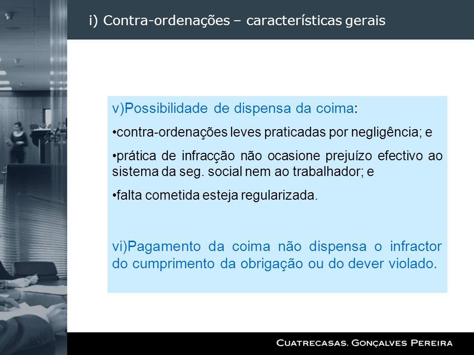 i) Contra-ordenações – características gerais v)Possibilidade de dispensa da coima: contra-ordenações leves praticadas por negligência; e prática de i