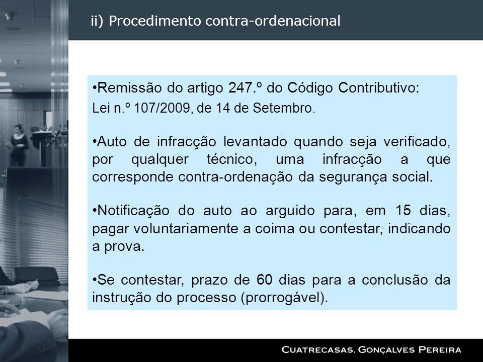 ii) Procedimento contra-ordenacional Remissão do artigo 247.º do Código Contributivo: Lei n.º 107/2009, de 14 de Setembro. Auto de infracção levantado