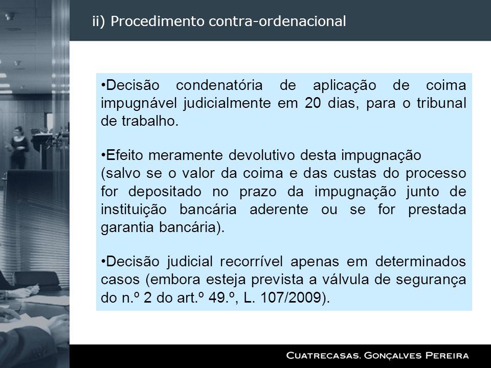 ii) Procedimento contra-ordenacional Decisão condenatória de aplicação de coima impugnável judicialmente em 20 dias, para o tribunal de trabalho. Efei