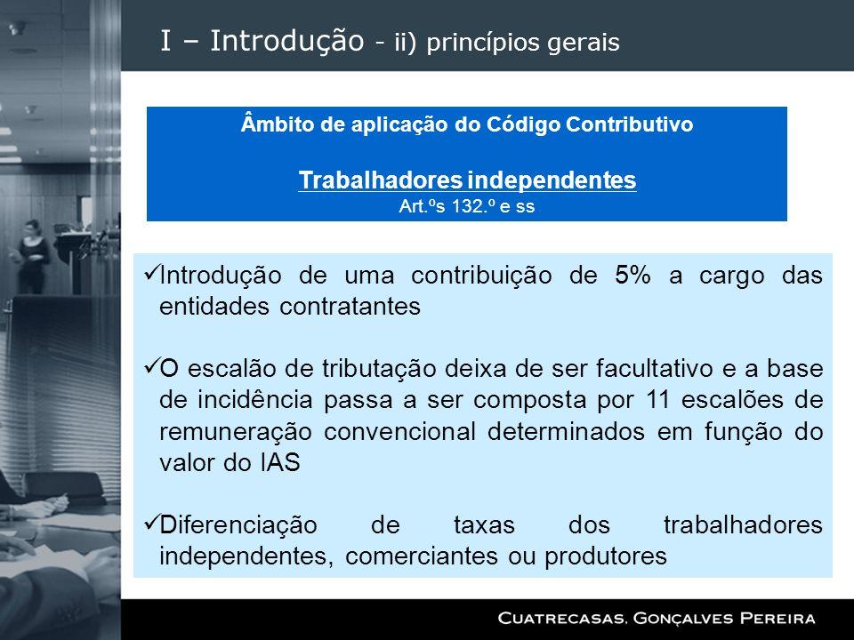 I – Introdução - ii) princípios gerais Introdução de uma contribuição de 5% a cargo das entidades contratantes O escalão de tributação deixa de ser fa