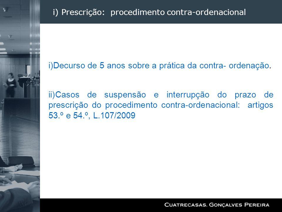 i) Prescrição: procedimento contra-ordenacional i)Decurso de 5 anos sobre a prática da contra- ordenação. ii)Casos de suspensão e interrupção do prazo