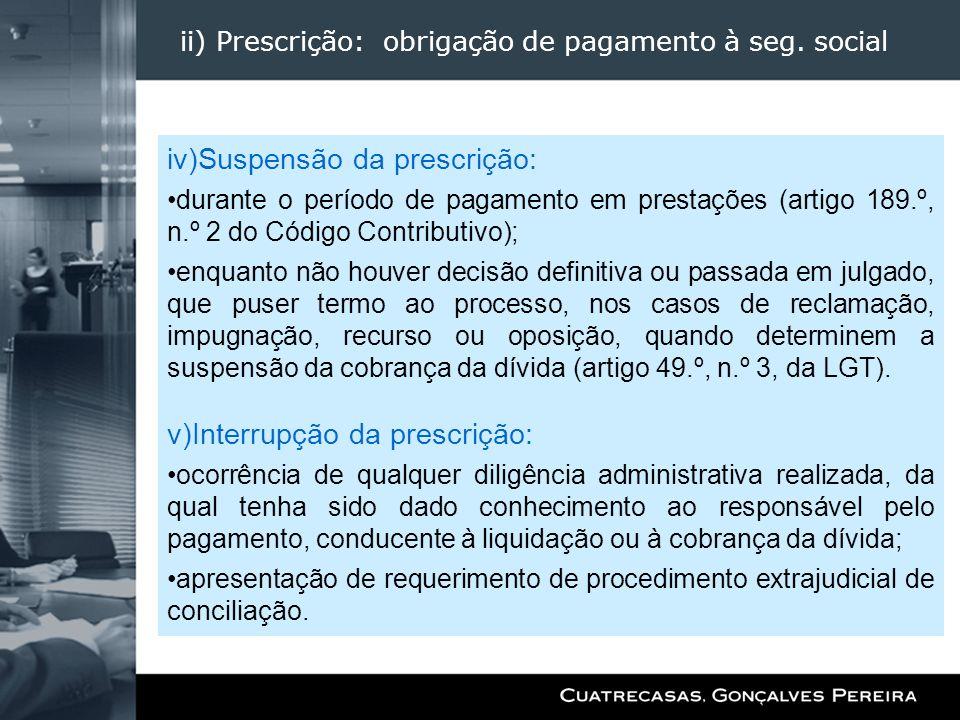 ii) Prescrição: obrigação de pagamento à seg. social iv)Suspensão da prescrição: durante o período de pagamento em prestações (artigo 189.º, n.º 2 do