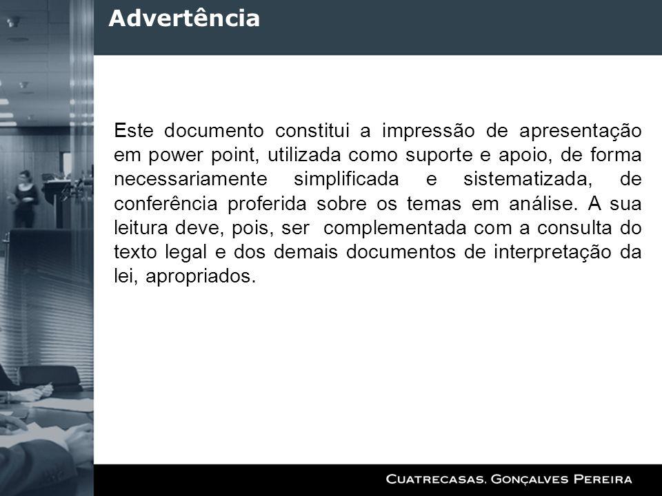 Advertência Este documento constitui a impressão de apresentação em power point, utilizada como suporte e apoio, de forma necessariamente simplificada